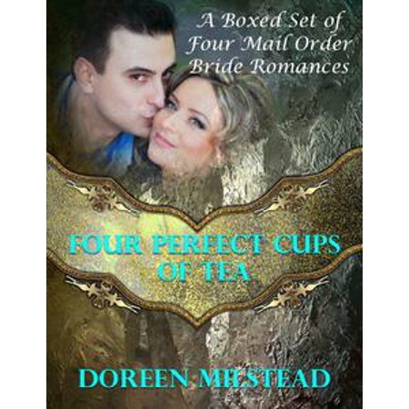 Four Perfect Cups of Tea: A Boxed Set of Four Mail Order Bride Romances - eBook (Bride To Be Cup)