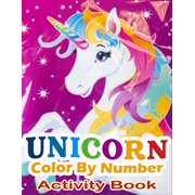 Unicorn Color By Number Activity Book : A Fantasy Color By Number Coloring Book for Kids, Teens and Adults Who Love The Enchanted World of Unicorns(unicorn coloring books for kids 4-8) (Paperback)