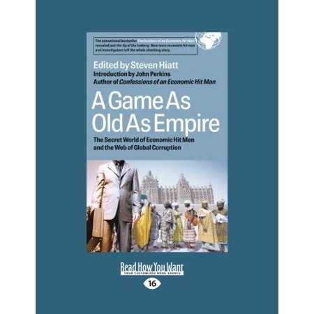 A Game As Old As Empire  The Secret World Of Economic Hit Men And The Web Of Global Corruption  Large Print 16Pt