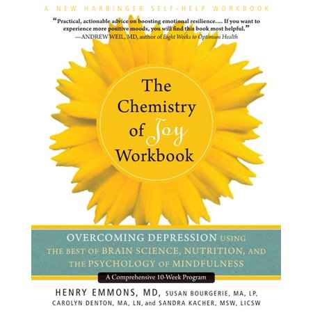 The Chemistry Of Joy Workbook   Overcoming Depression Using The Best Of Brain Science  Nutrition  And The Psychology Of Mindfulness