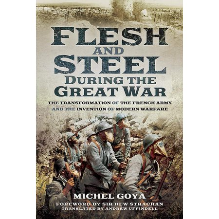 Flesh and Steel During the Great War: The Transformation of the French Army and the Invention of Modern Warfare (Steel Armor Blaze Of War System Requirements)