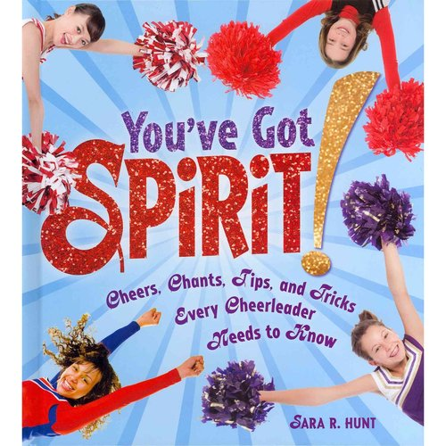 You've Got Spirit!: Cheers, Chants, Tips, and Tricks Every Cheerleader Needs to Know