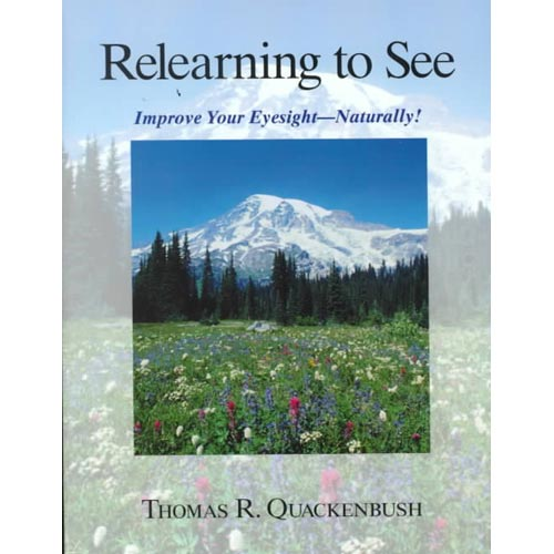 Relearning to See: Improve Your Eyesight - Naturally!