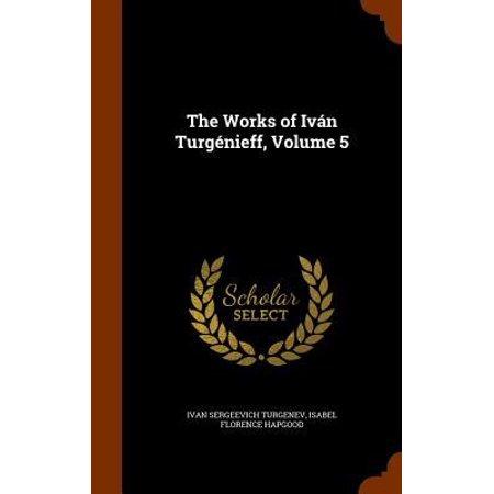 The Works Of Ivan Turgenieff  Volume 5