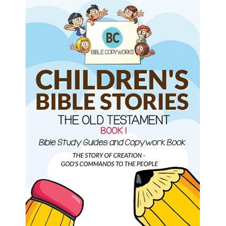 Bible Copyworks for Kids: Children's Bible Stories - The Old Testament Book  1: Bible Study Guides and Copywork Book - (The Story of Creation - God's