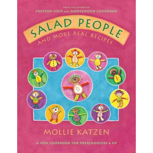 Salad People And More Real Recipes: A New Cookbook for Preschoolers & Up