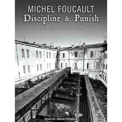 Discipline & Punish : The Birth of the Prison