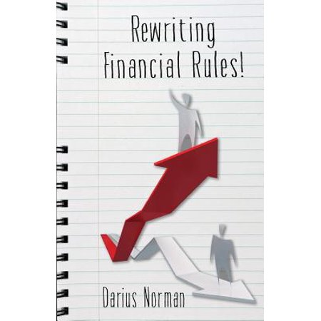 Rewriting Financial Rules : Simple Keys to Rewriting Financial Rules Using Credit Repairing, Building, and Consumer Reporting