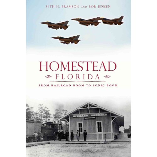 Homestead, Florida: From Railroad Boom to Sonic Boom