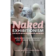 Naked Exhibitionism : Gendered Performance and Public Exposure