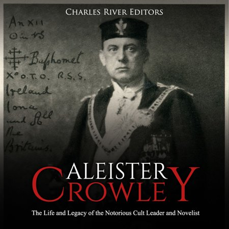Aleister Crowley: The Life and Legacy of the Notorious Cult Leader and Novelist - (Best Aleister Crowley Biography)