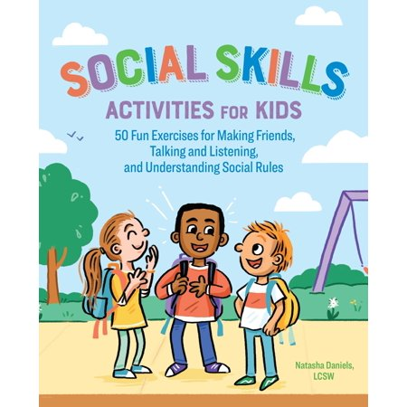 Social Skills Activities for Kids : 50 Fun Exercises for Making Friends, Talking and Listening, and Understanding Social