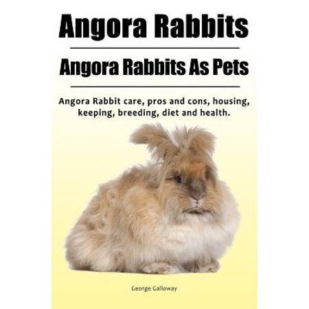 Angora Rabbit. Angora Rabbits as Pets. Angora Rabbit Care, Pros and Cons, Housing, Keeping, Breeding, Diet and - Angora Lambswool