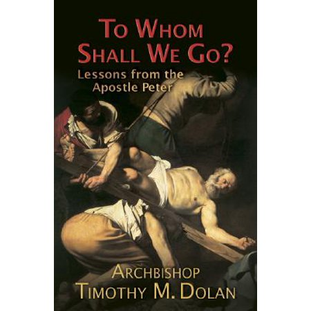 To Whom Shall We Go? : Lessons from the Apostle (We Shall Not Cease From Exploration Quote)