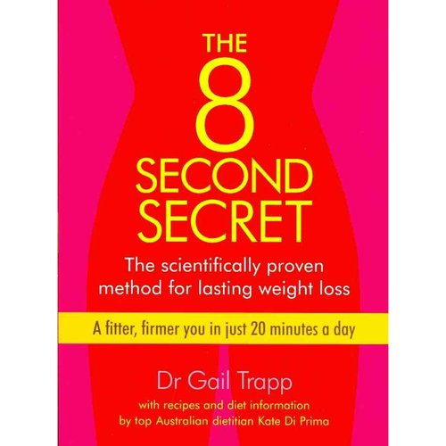 The 8 Second Secret: The Scientifically Proven Method for Lasting Weight Loss: A Fitter, Firmer You in Just 20 Minutes a Day