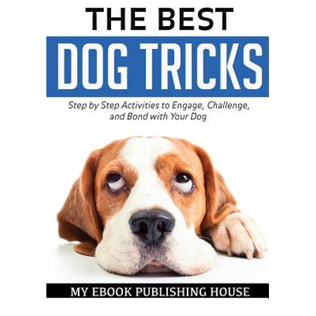The Best Dog Tricks. Step by Step Activities to Engage, Challenge, and Bond with Your