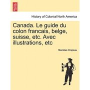 Canada. Le Guide Du Colon Francais, Belge, Suisse, Etc. Avec Illustrations, Etc