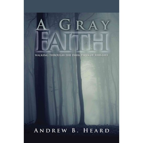 A Gray Faith: Walking Through the Dark Parts of This Life