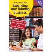 Expand Your Tutoring Business : The Blueprint for Hiring Tutors and Contractors for Your Learning Organization