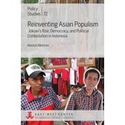 Reinventing Asian Populism : Jokowi's Rise, Democracy, and Political Contestation in Indonesia