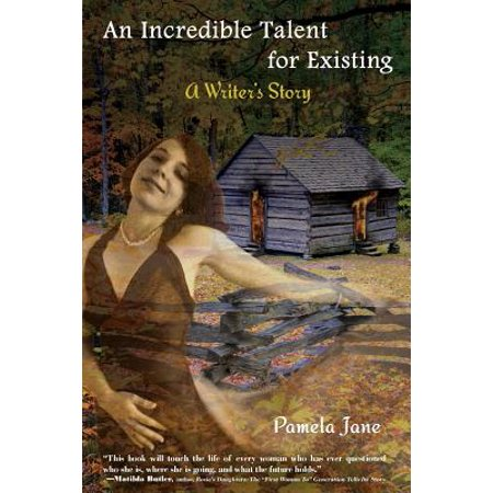 An Incredible Talent for Existing : A Writer's