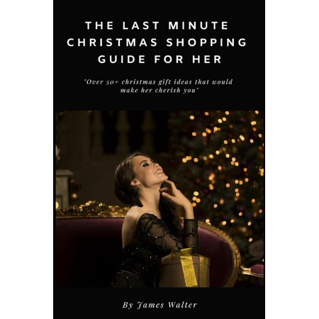 The Last Minute Christmas Shopping Guide for Her - eBook ()