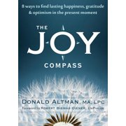 The Joy Compass : Eight Ways to Find Lasting Happiness, Gratitude, and Optimism in the Present Moment