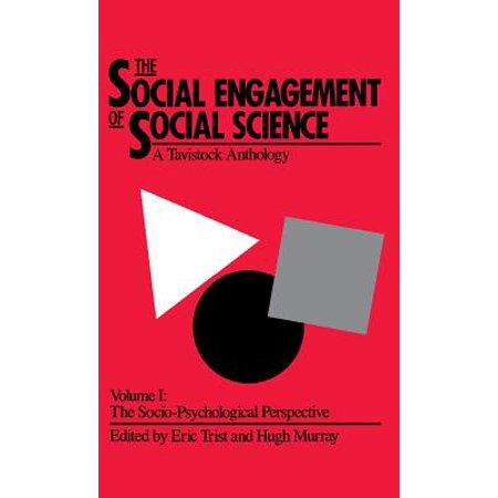 The Social Engagement of Social Science, Volume 1: A Tavistock Anthology: The Socio-Psychological Perspective