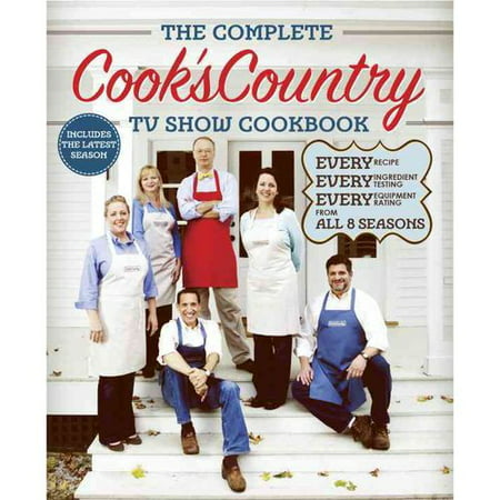 The Complete Cook's Country TV Show Cookbook: Every Recipe, Every Ingredient Testing, Every Equipment Rating from All 8 Seasons