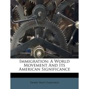 Immigration : A World Movement and Its American Significance