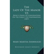 The Lady of the Manor V5 : Being a Series of Conversations on the Subject of Confirmation (1827)