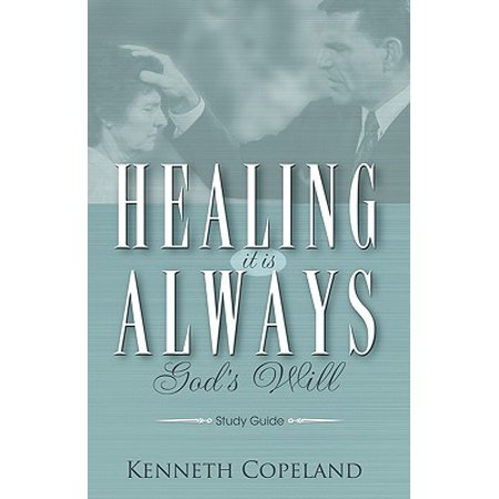 Healing It Is Always God's Will Study Guide