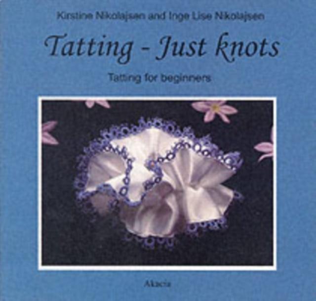 Tatting: Just Knots - Tatting for Beginners (Paperback)