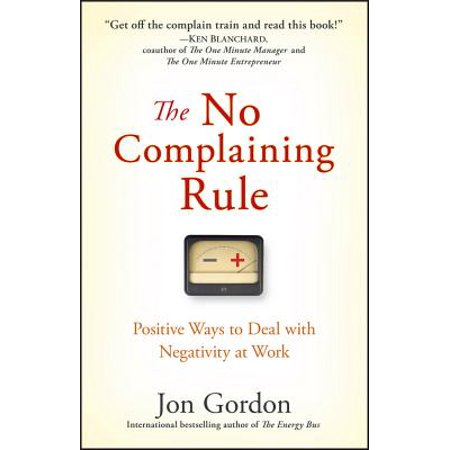 The No Complaining Rule : Positive Ways to Deal with Negativity at
