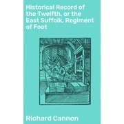 Historical Record of the Twelfth, or the East Suffolk, Regiment of Foot - eBook