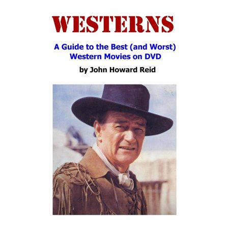 WESTERNS: A Guide to the Best (and Worst) Western Movies on DVD -