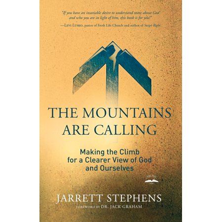 The Mountains Are Calling : Making the Climb for a Clearer View of God and