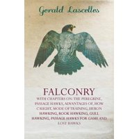 Falconry - With Chapters on : The Peregrine, Passage Hawks, Advantages Of, How Caught, Mode of Training, Heron Hawking, Rook Hawking, Gull Hawking, Passage Hawks for Game and Lost Hawks