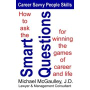 How to Ask the Smart Questions for Winning the Games of Career and Life - eBook