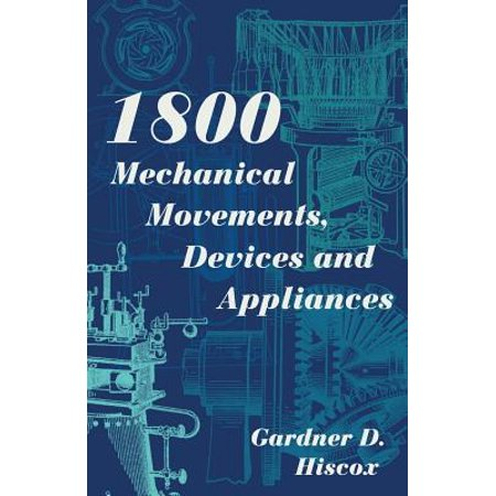 1800 Mechanical Movements, Devices and Appliances (Dover Science Books) Enlarged 16th (Edition Appliance)