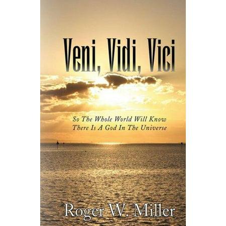 Veni  Vidi  Vici  So The Whole World Will Know There Is A God In The Universe