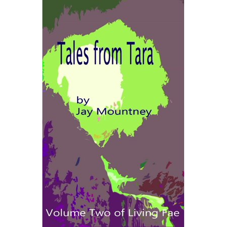 Tales from Tara: volume 2 in the series Living Fae - eBook ()