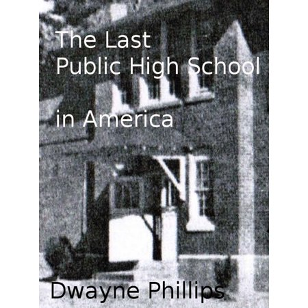 The Last Public High School in America - eBook (100 Best Public High Schools In America)