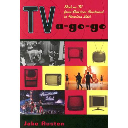 TV-a-Go-Go : Rock on TV from American Bandstand to American Idol