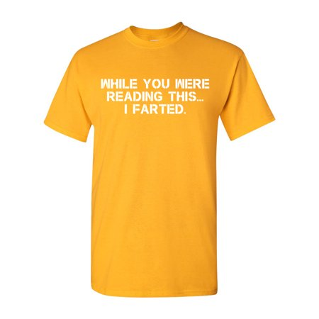 While You Were Reading This ... I Farted Fart Joke Funny DT Adult T-Shirt Tee (Short Funny Halloween Jokes For Adults)