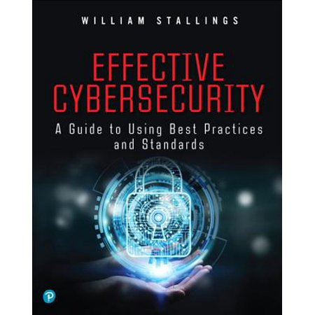 Effective Cybersecurity : A Guide to Using Best Practices and