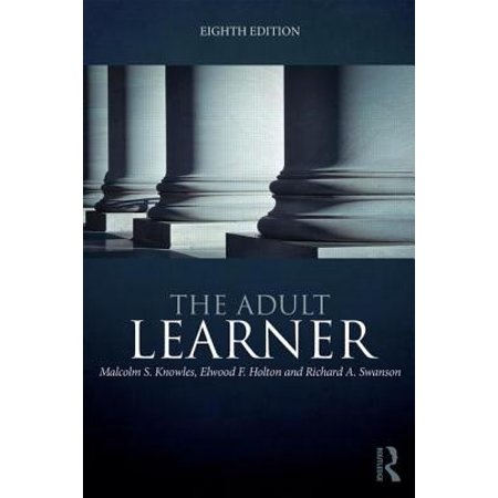 The Adult Learner : The Definitive Classic in Adult Education and Human Resource