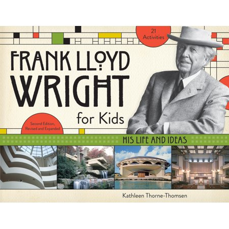 Frank Lloyd Wright for Kids : His Life and Ideas