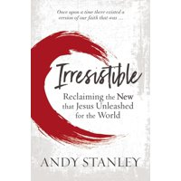 Irresistible: Reclaiming the New That Jesus Unleashed for the World (Hardcover)