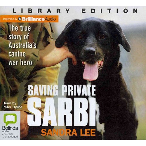 Saving Private Sarbi: The True Story of Australia's Canine War Hero: Library Edition